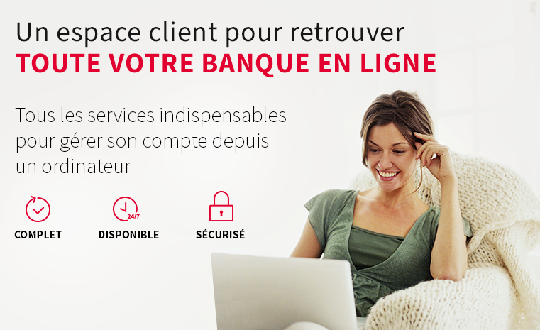 Un espace client pour retrouver toute votre banque en ligne