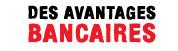 DES AVANTAGES BANCAIRES