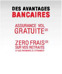 DES AVANTAGES BANCAIRES ASSURANCE VOL GRATUITE(2) ZERO FRAIS(3) SUR VOS RETRAITS ET VOS PAIEMENTS À L'ÉTRANGER