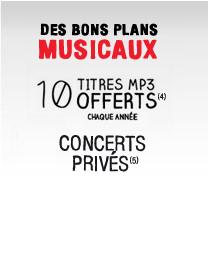 DES BONS PLANS MUSICAUX 10 TITRES MP3 OFFERTS(4) CHAQUE ANNÉE CONCERTS PRIVÉS(5)