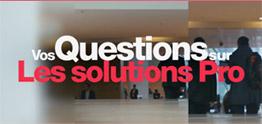 Vos questions sur les solutions Pro
